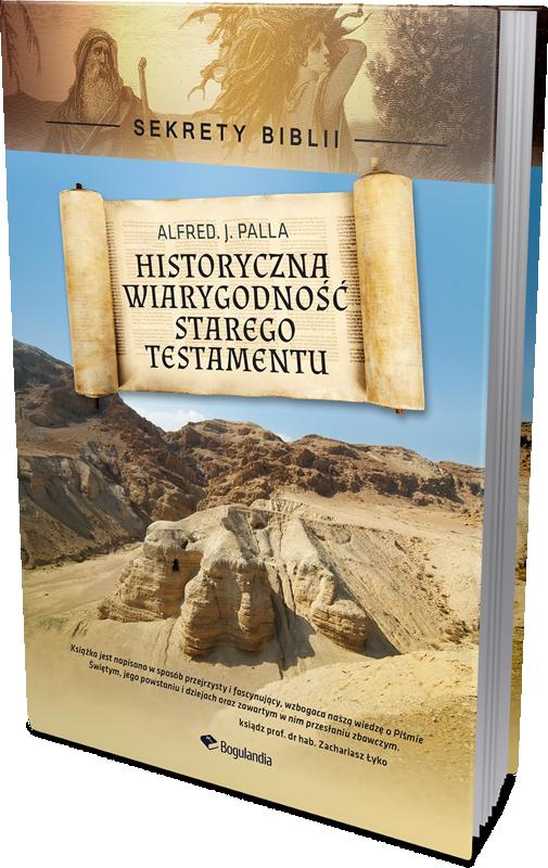 Sekrety Biblii Historyczna Wiarygodność Starego Testamentu Alfred J Palla Oprawa Twarda